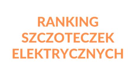 Ranking sprawdzonych szczoteczek elektrycznych – TOP 10